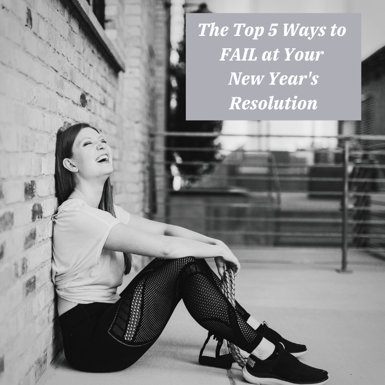 Top 5 Ways to Fail at Your New Years Resolution