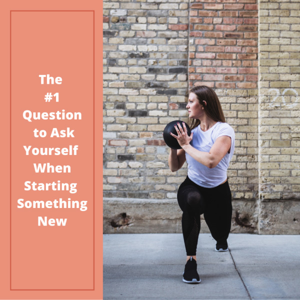 The #1 Question to Ask Yourself When Starting Something New
